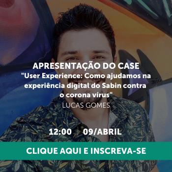 """Apresentação do Case """"User Experience: Como ajudamos na experiência digital do Sabin contra o corona vírus"""""""